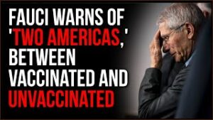 Dr. Fauci Says The US May Become TWO Americas, Vaccinated And Unvaccinated Americans, It's An IMPASS