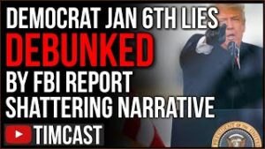 FBI Report DEBUNKS Democrat Lies About Jan 6th, Says it Was NOT Coordinated By Trump or Anyone Else