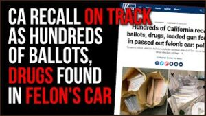 Gavin Newsom Recall Election On-Track As HUNDREDS Of Ballots Are Found In A Car With Drugs, Felon