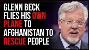 Glenn Beck Flies Private Plane To Afghanistan In Attempt To SAVE People Fleeing The Country