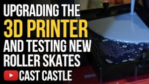 Cast Castle's Bigger 3D Printer And Trying Out The New Roller Skates