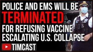 Police And EMS Will be Terminated For Refusing Vaccine Mandate, Democrat Plan Is Destroying The U.S.