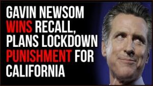 Gavin Newsom Will NOT Be Recalled, He Plans To Punish Californians With MORE Lockdowns