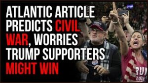 Atlantic Article Predicts Coming Civil WAR, Worries That Trump Supporters Might WIN