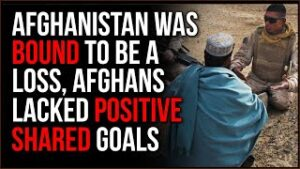 US Was BOUND To Lose In Afghanistan, There Was NO Positive National Goal For Afghans