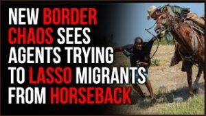 CHAOS At The Border As New Pictures Come Out Of Border Patrol Apparently  LASSOING Migrants