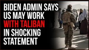 Biden Administration Says US May Work With Taliban In SHOCKING Statement