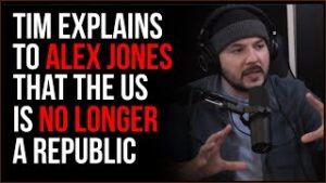 Tim Tells Alex Jones The US Is NO LONGER A Republic