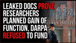 Leaked Docs PROVE Researchers Planned Gain Of Function Research In Wuhan, Not Even DARPA Would OK It