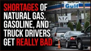 Shortages Of Gasoline, Natural Gas, And Truck Drivers Get WORSE, It's Going To Get Really Bad