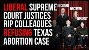 Liberal SCOTUS Justices Berate Colleagues For Not IMMEDIATELY Hearing Texas Abortion Law Challenge