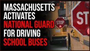 Massachusetts Deploys NATIONAL GUARD To Drive Kids To School In Economic Disaster
