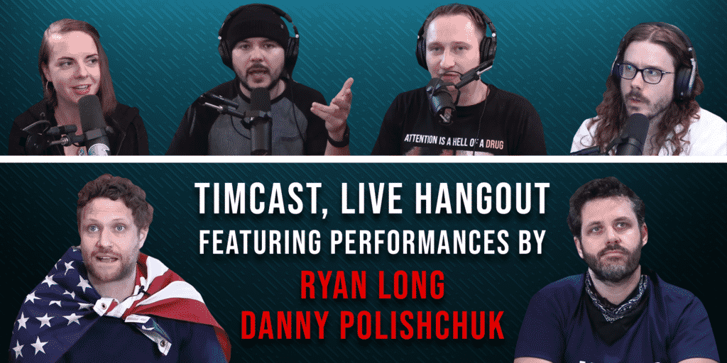 Timcast, Live Hangout featuring performances by Ryan Long and Danny Polishchuck