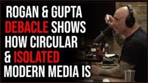 Rogan And Gupta Debacle And Follow Up Prove How Circular Media Self-Congratulation Has Become