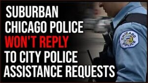 Cops In Chicago Suburbs Will NOT Assist City Police When Requested