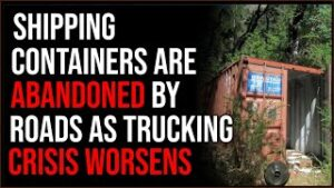 Shipping Containers ABANDONED On Sides Of Roads As Trucker Shortage Worsens Catastrophically